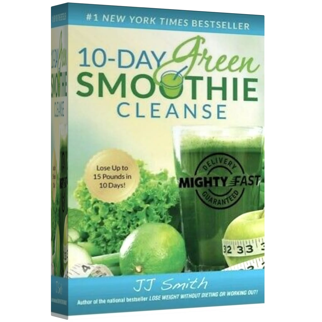 10-Day Green Smoothie Cleanse: Lose 15 Pounds In 10 JJ